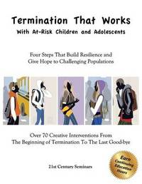 Termination That Works with At-Risk Children and Adolescents by 21st Century Seminars Inc