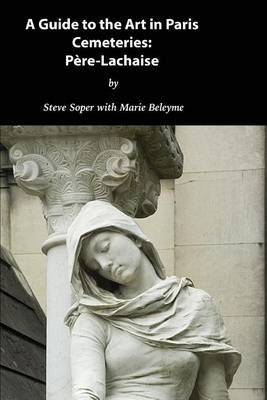 Guide to the Art in Paris Cemeteries by Steve Soper
