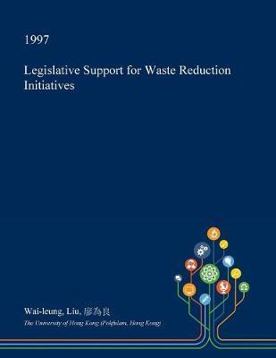 Legislative Support for Waste Reduction Initiatives by Wai-Leung Liu