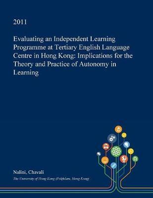 Evaluating an Independent Learning Programme at Tertiary English Language Centre in Hong Kong by Nalini Chavali