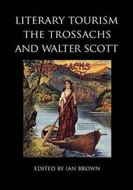 Literary Tourism, the Trossachs and Walter Scott by Nicola J Watson