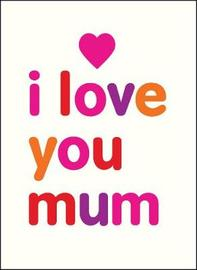 I Love You Mum by Isobel Carlson