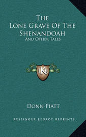 The Lone Grave of the Shenandoah: And Other Tales by Donn Piatt