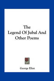 The Legend of Jubal and Other Poems by George Eliot