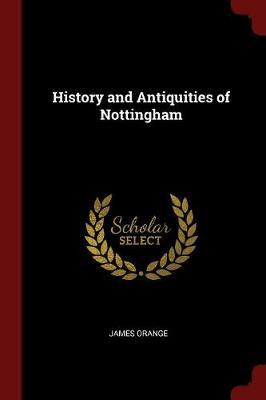 History and Antiquities of Nottingham by James Orange image