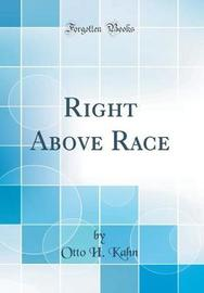 Right Above Race (Classic Reprint) by Otto H.Kahn image