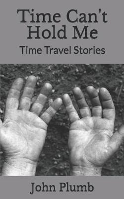 Time Can't Hold Me by John Henry Plumb