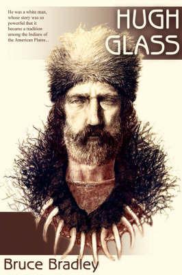 Hugh Glass by Bruce Bradley
