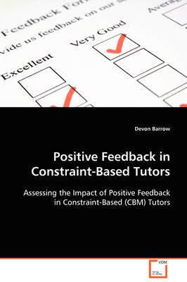Positive Feedback in Constraint-Based Tutors by Devon Barrow