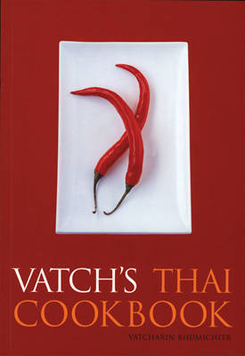 Vatch's Thai Cookbook: With 150 Recipes and a Guide to Essential Ingredients by Vatcharin Bhumichitr