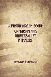 A Pilgrimage in Song by Rev David a Johnson