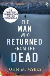 The Man Who Returned From The Dead by John M. Myers