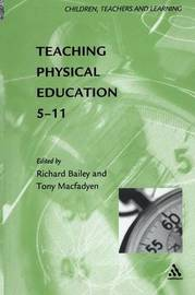 Teaching Physical Education, 5-11 by Richard Bailey
