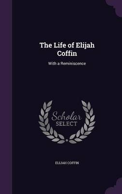 The Life of Elijah Coffin by Elijah Coffin image