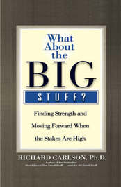 What about the Big Stuff? by Richard Carlson