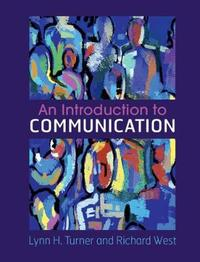 An Introduction to Communication by Lynn H. Turner