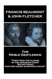 Francis Beaumont & John Fletcher - The Noble Gentleman by Francis Beaumont image