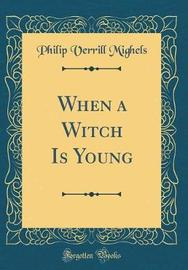 When a Witch Is Young (Classic Reprint) by Philip Verrill Mighels image