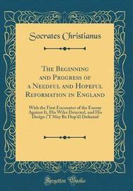 The Beginning and Progress of a Needful and Hopeful Reformation in England by Socrates Christianus image