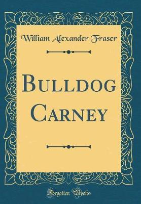 Bulldog Carney (Classic Reprint) by William Alexander Fraser image