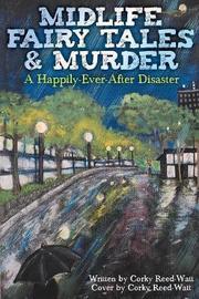 Midlife Fairy Tales & Murder by Corky Reed-Watt