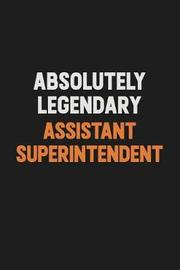 Absolutely Legendary Assistant Superintendent by Camila Cooper image