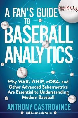 Fan's Guide to Baseball Analytics by Anthony Castrovince