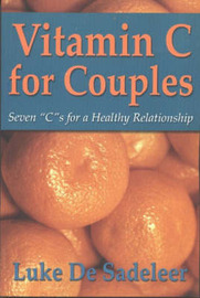 Vitamin C for Couples: Seven Cs for a Healthy Relationship by Luke De Sadeleer
