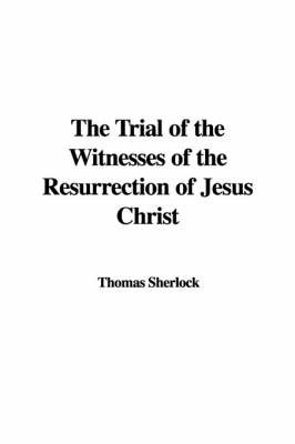 The Trial of the Witnesses of the Resurrection of Jesus Christ by Thomas Sherlock image