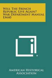 Will the French Republic Live Again? War Department Manual Em40 by American Historical Association