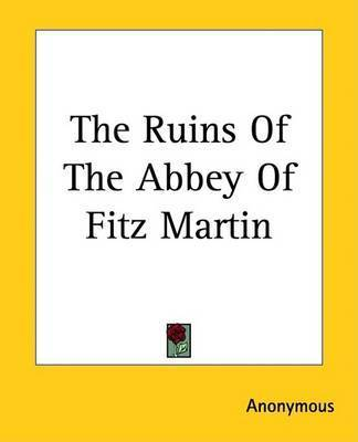 The Ruins Of The Abbey Of Fitz Martin by * Anonymous