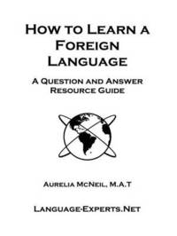 How to Learn a Foreign Language-A Question and Answer Resource Guide by Aurelia McNeil image