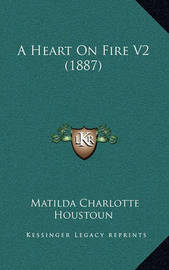A Heart on Fire V2 (1887) by Matilda Charlotte Houstoun