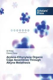 Arylene-Ethynylene Organic Cage Assemblies Through Alkyne Metathesis by Wang Qi