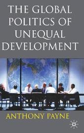 The Global Politics of Unequal Development by Anthony Payne image