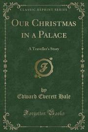 Our Christmas in a Palace by Edward Everett Hale