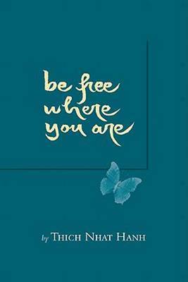Be Free Where You Are by Thich Nhat Hanh image