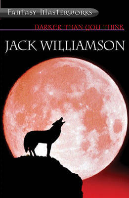 Darker Than You Think: And Other Novels (Fantasy Masterworks #38) by Jack Williamson image
