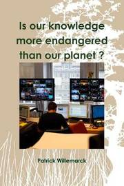 Is Our Knowledge More Endangered Than Our Planet ? by Patrick Willemarck