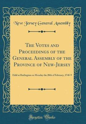 The Votes and Proceedings of the General Assembly of the Province of New-Jersey by New Jersey General Assembly