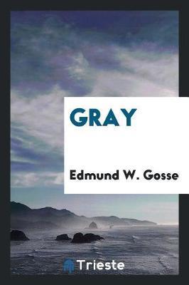 Gray by Edmund W Gosse image