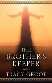 The Brother's Keeper by Tracy Groot