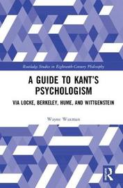 A Guide to Kant's Psychologism by Wayne Waxman