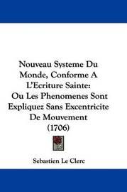 Nouveau Systeme Du Monde, Conforme A L'Ecriture Sainte: Ou Les Phenomenes Sont Expliquez Sans Excentricite De Mouvement (1706) by Sebastien Le Clerc image