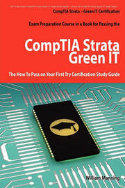Comptia Strata - Green It Certification Exam Preparation Course in a Book for Passing the Comptia Strata - Green It Exam - The How to Pass on Your Fir by William Manning