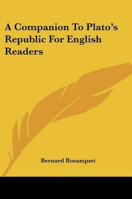 A Companion to Plato's Republic for English Readers by Bernard Bosanquet image
