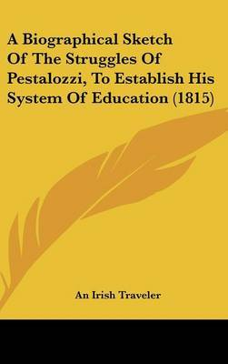 A Biographical Sketch Of The Struggles Of Pestalozzi, To Establish His System Of Education (1815) by An Irish Traveler image