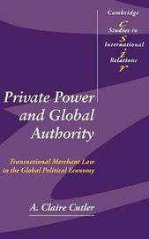 Private Power and Global Authority by A.Claire Cutler
