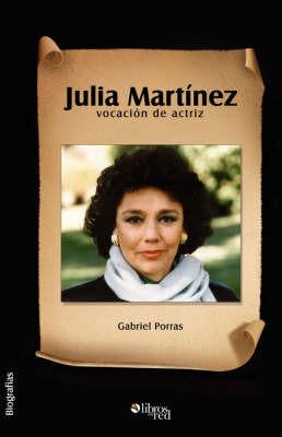 Julia Martinez, Vocacion De Actriz by Gabriel Porras