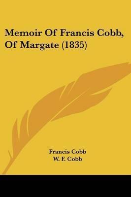 Memoir Of Francis Cobb, Of Margate (1835) by Francis Cobb